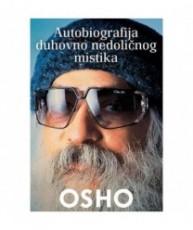 OSHO - Autobiografija duhovno nedoličnog mistika